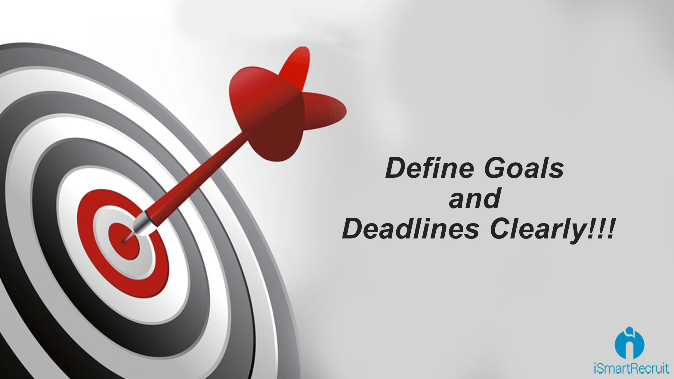 Clearly define goals and deadlines