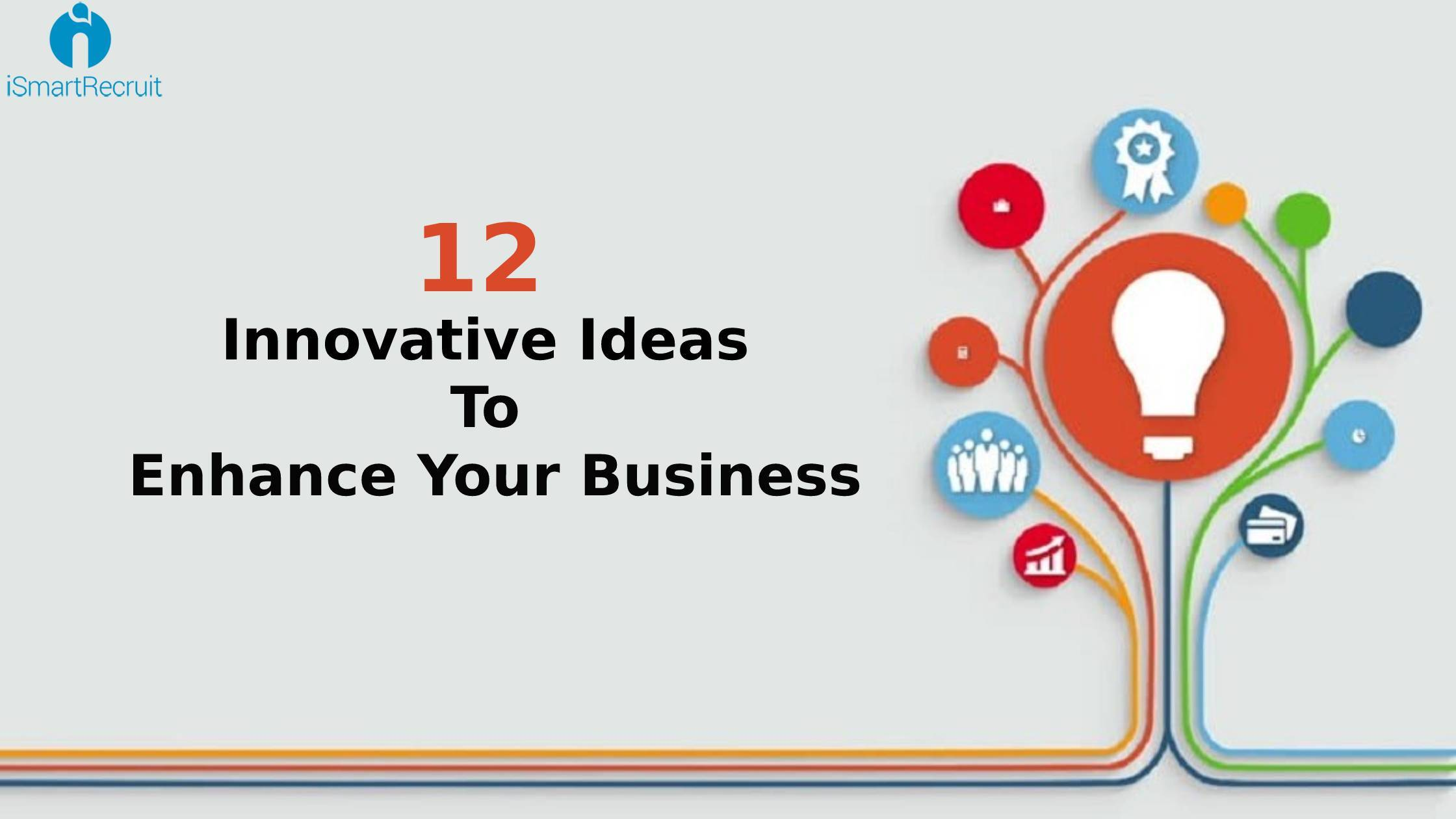 12 Innovative Ideas To Enhance Your Business