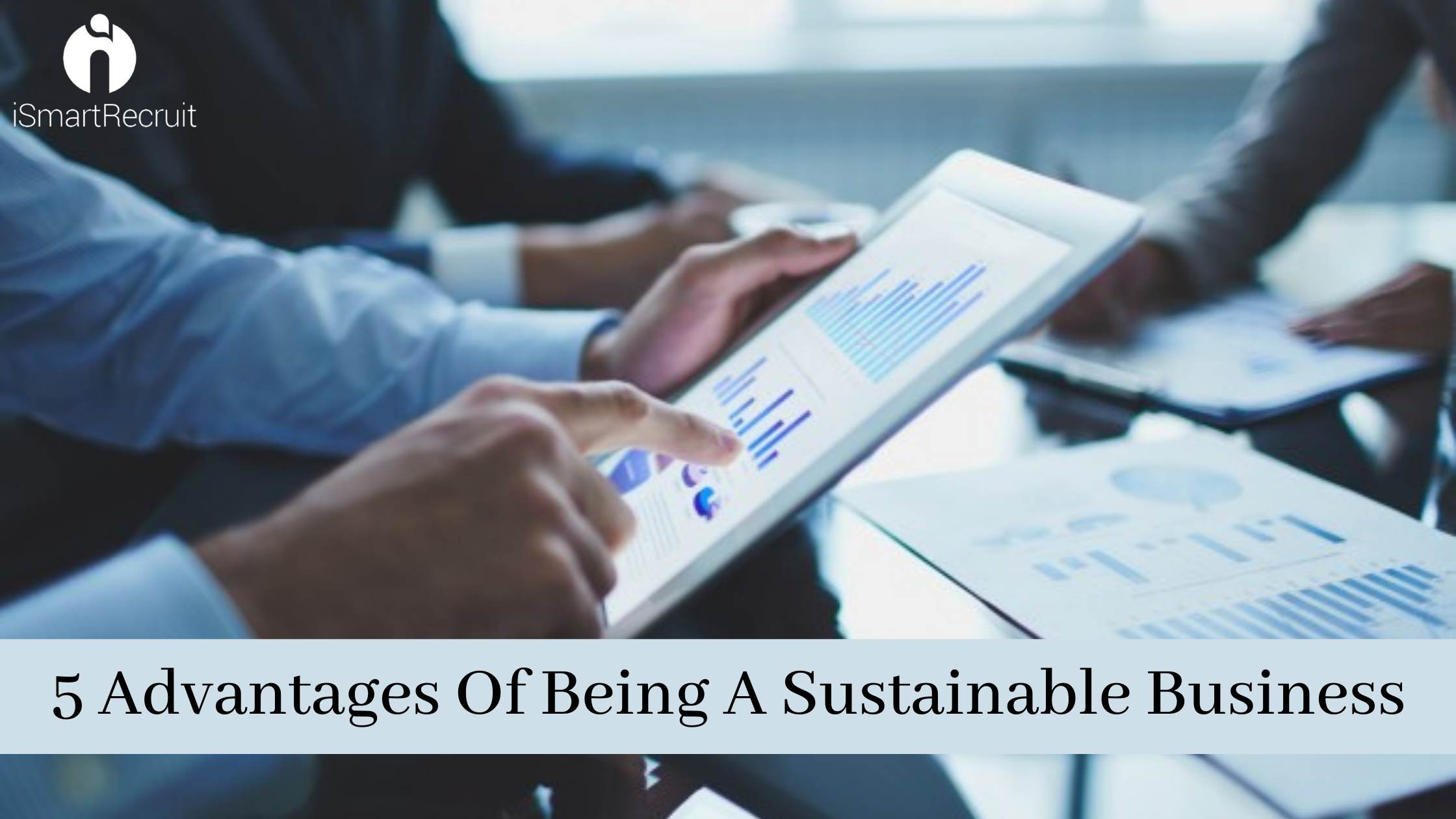 5 Advantages Of Being A Sustainable Business