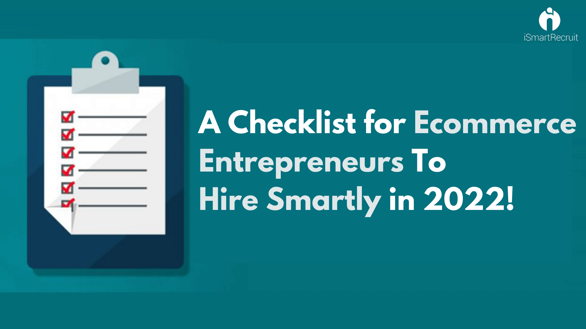 A Checklist for Ecommerce Entrepreneurs to Hire Smartly in 2022