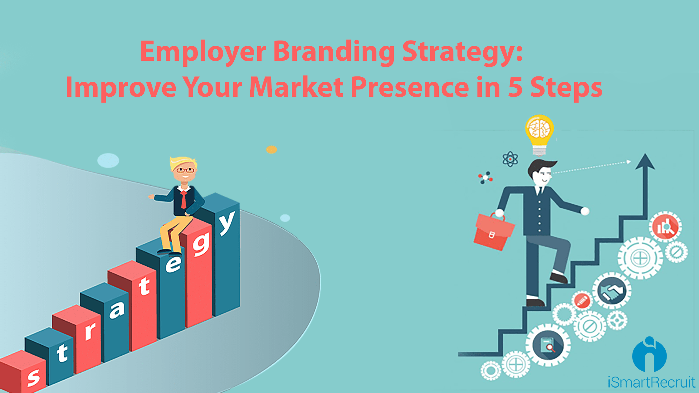Employer Branding Strategy: Improve Your Market Presence in 5 Steps