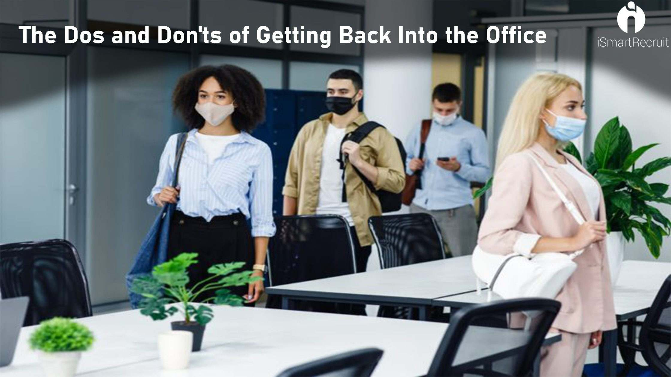 The Dos and Don'ts of Getting Back Into the Office