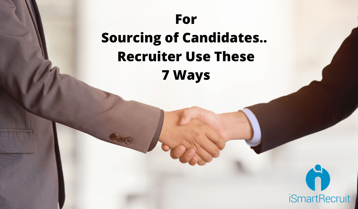 For Sourcing of Candidates: Recruiter Use These 7 Ways