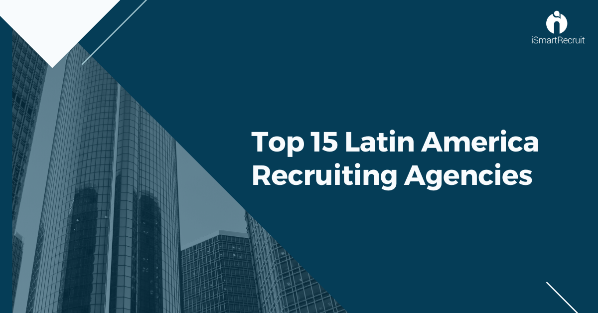 Top 15 Latin America Recruiting Agencies of All Time