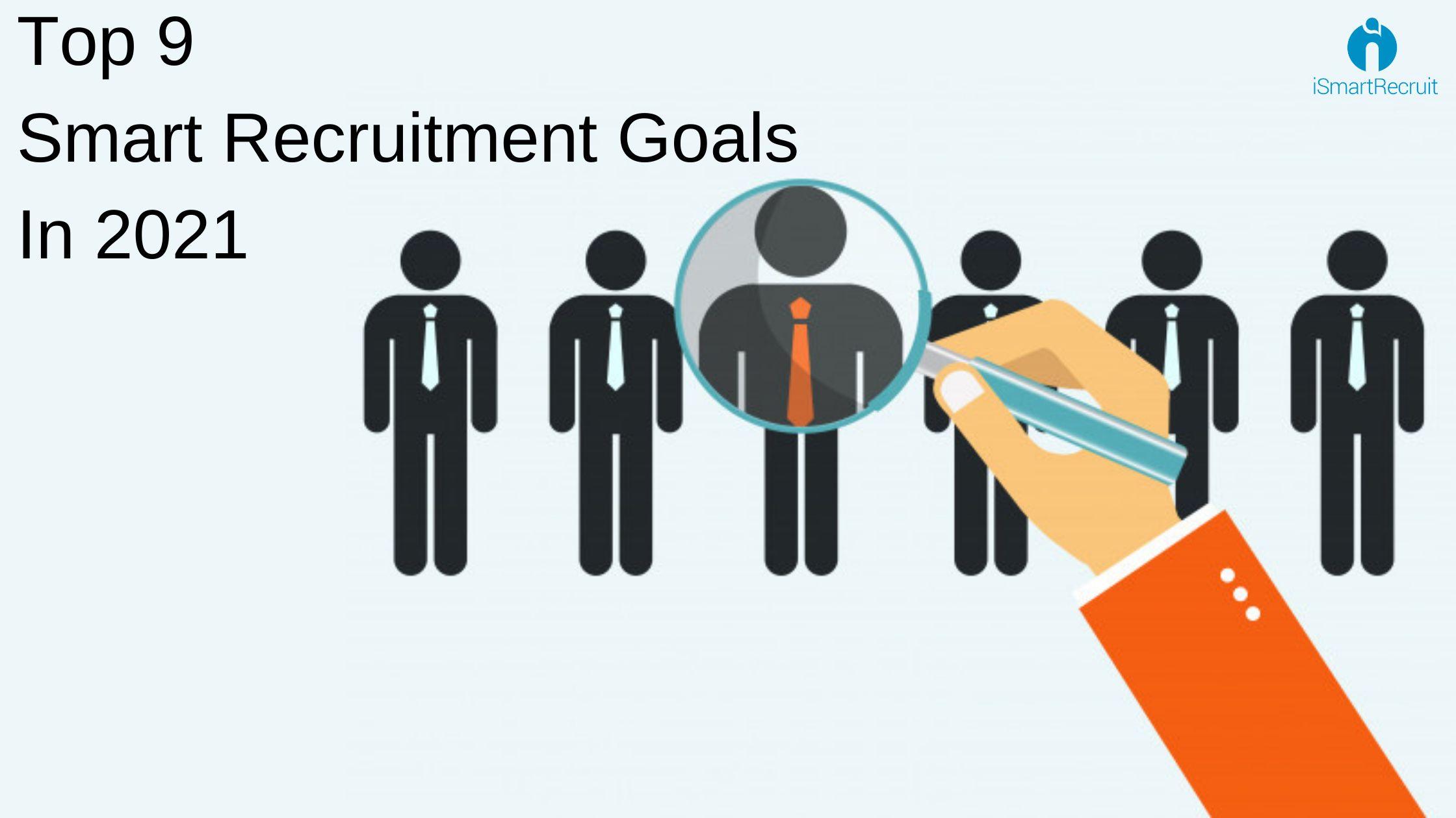 Top 9 Smart Recruitment Goals & Objectives in 2021 [Smart Recruiting]