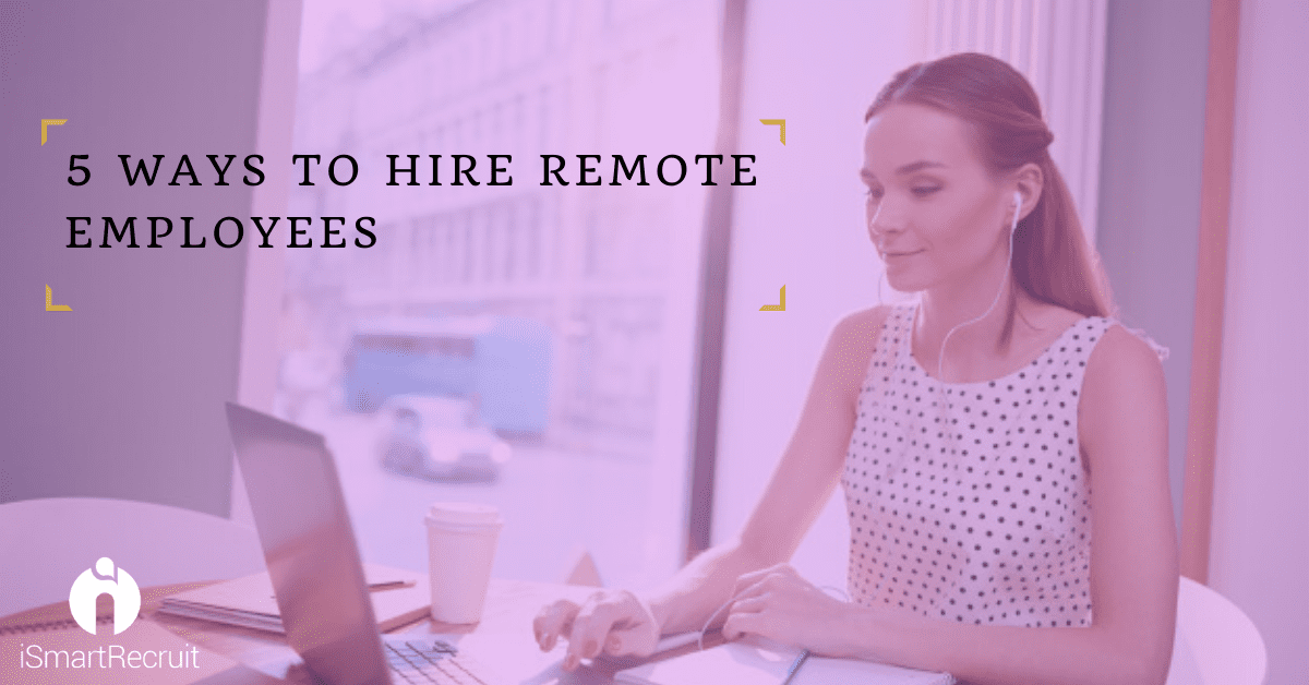 Top 5 ways to Hire Remote Employees effectively for your Firm
