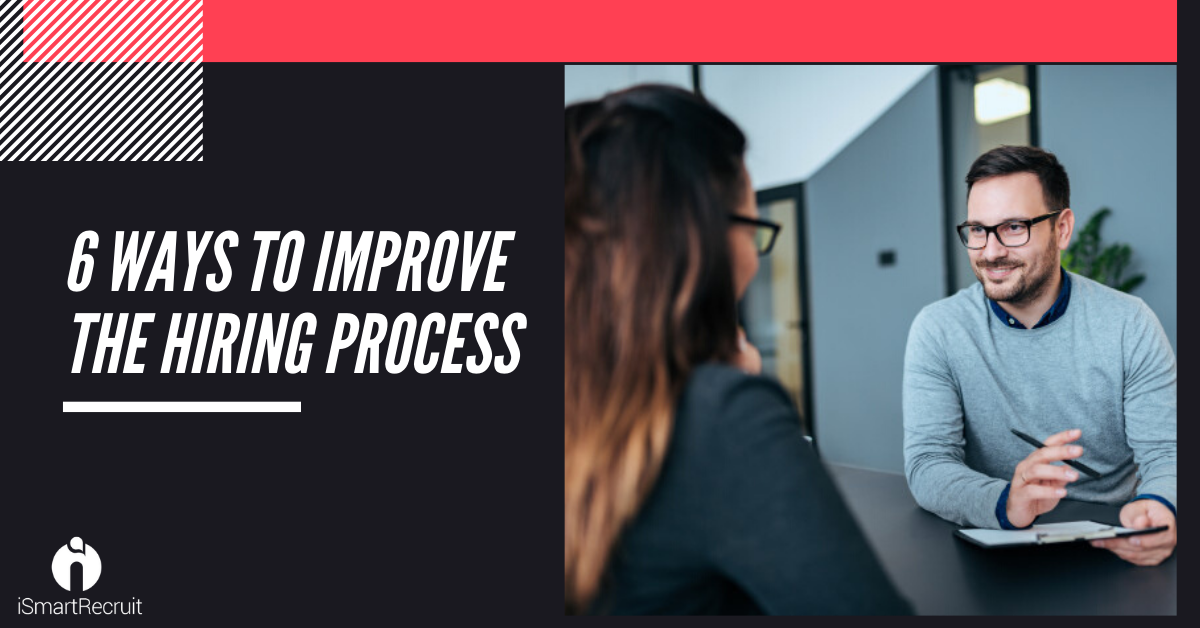 6 Proven Ways to Improve the Hiring Process