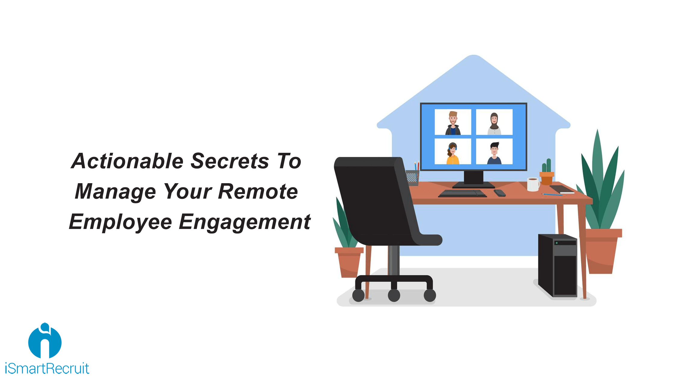 Actionable Secrets To Manage Your Remote Employee Engagement