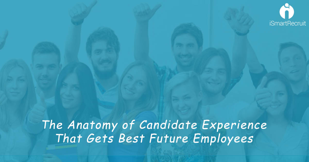 The Anatomy of Candidate Experience That Gets Best Future Employees